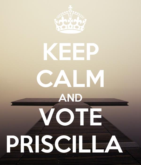 KEEP CALM AND VOTE PRISCILLA