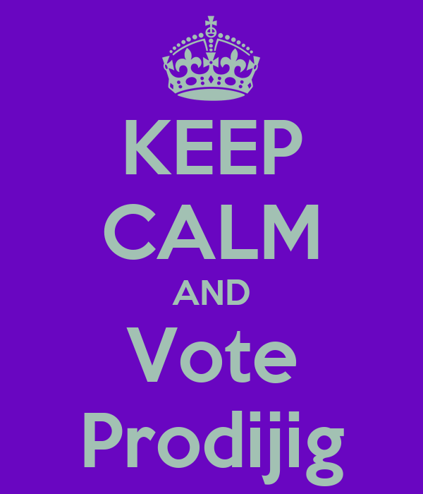 KEEP CALM AND Vote Prodijig