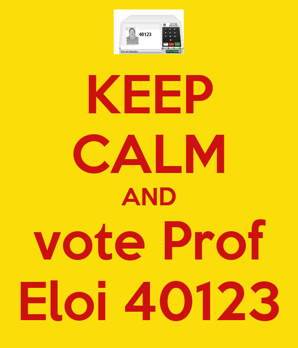 KEEP CALM AND vote Prof Eloi 40123