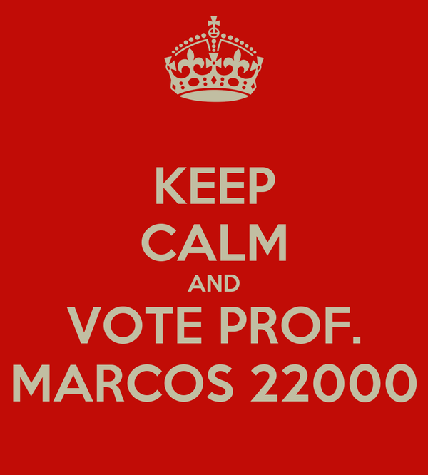 KEEP CALM AND VOTE PROF. MARCOS 22000