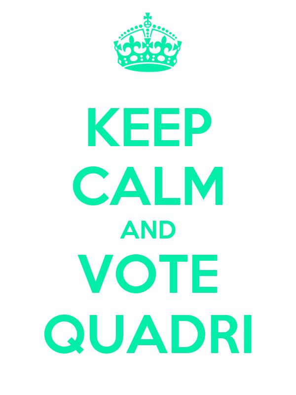 KEEP CALM AND VOTE QUADRI
