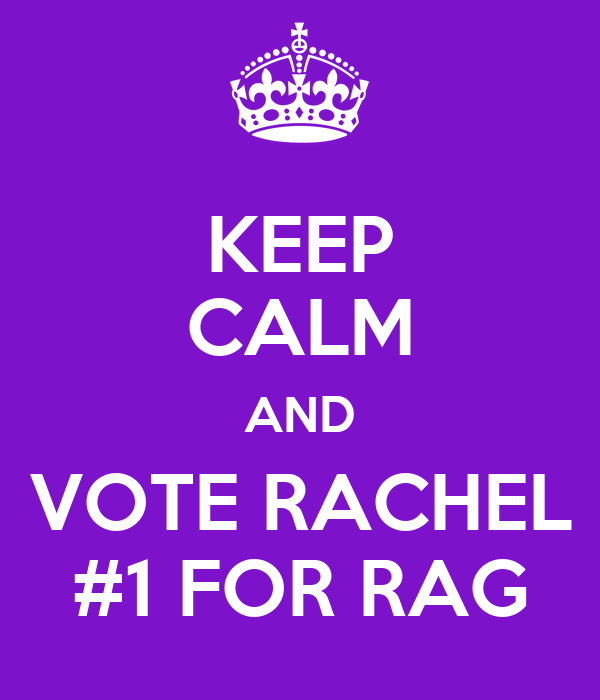 KEEP CALM AND VOTE RACHEL #1 FOR RAG