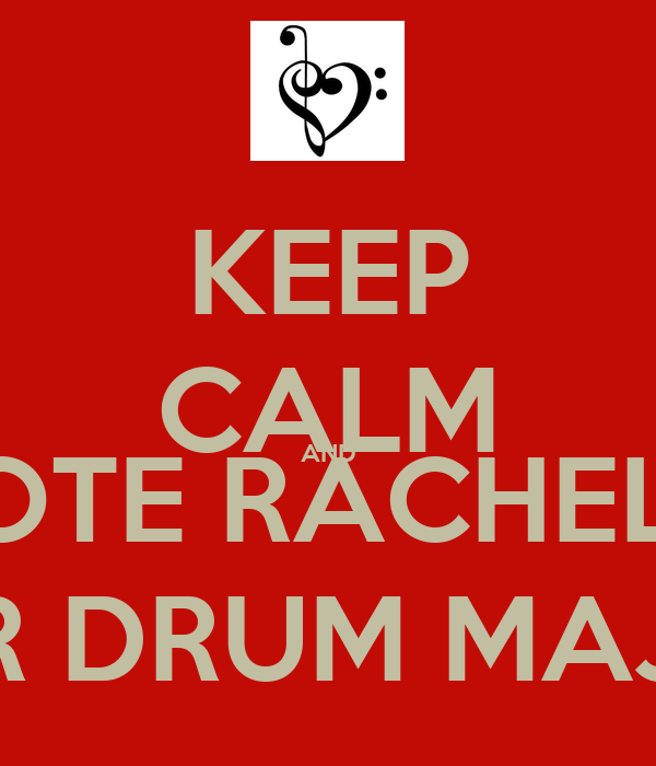 KEEP CALM AND VOTE RACHEL L FOR DRUM MAJOR