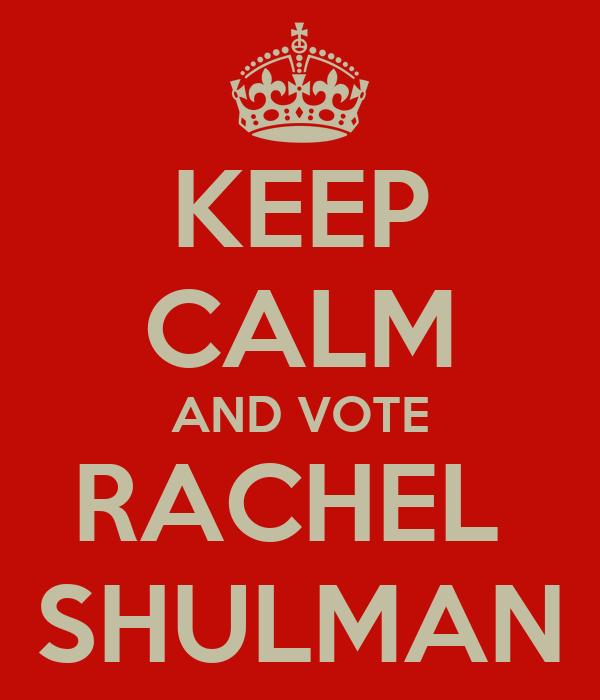 KEEP CALM AND VOTE RACHEL  SHULMAN