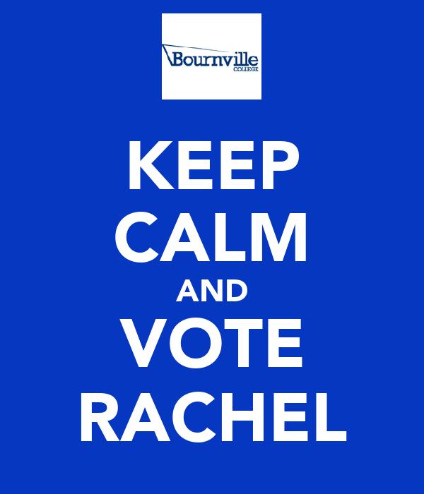 KEEP CALM AND VOTE RACHEL