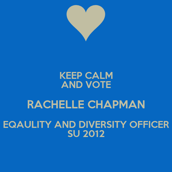KEEP CALM AND VOTE RACHELLE CHAPMAN EQAULITY AND DIVERSITY OFFICER SU 2012