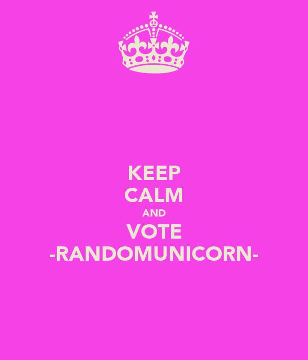 KEEP CALM AND VOTE -RANDOMUNICORN-