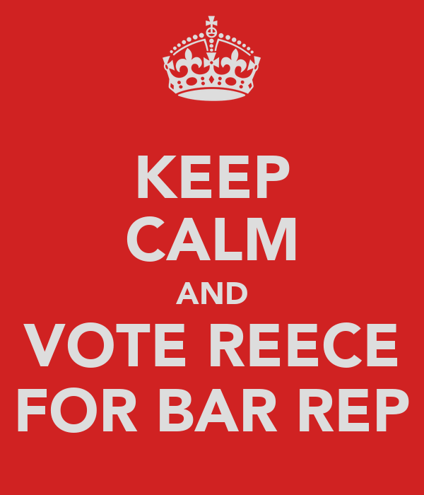 KEEP CALM AND VOTE REECE FOR BAR REP