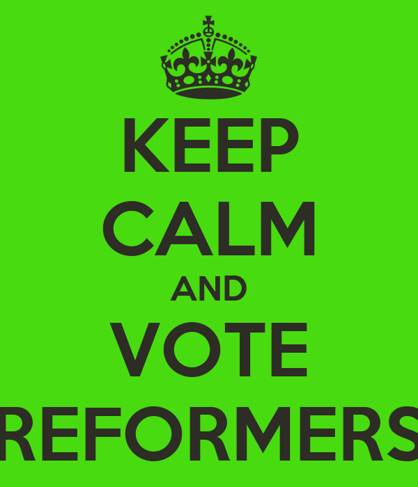 KEEP CALM AND VOTE REFORMERS