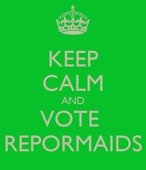 KEEP CALM AND VOTE  REPORMAIDS