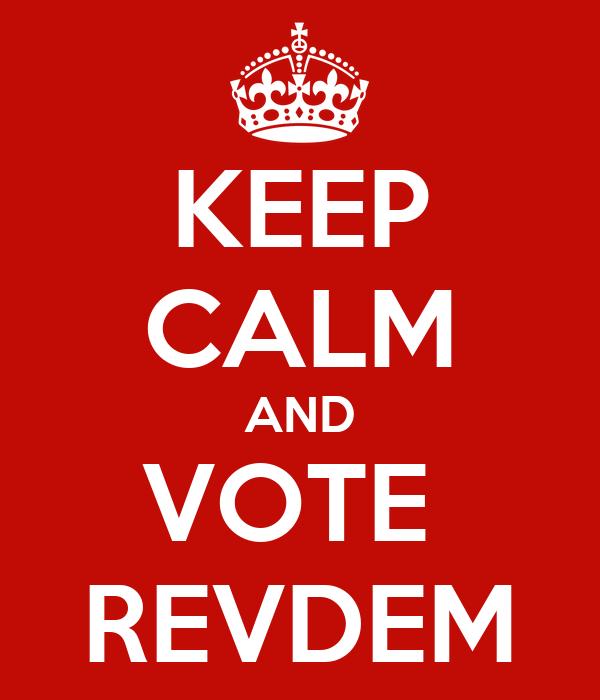 KEEP CALM AND VOTE  REVDEM