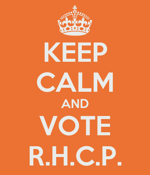 KEEP CALM AND VOTE R.H.C.P.