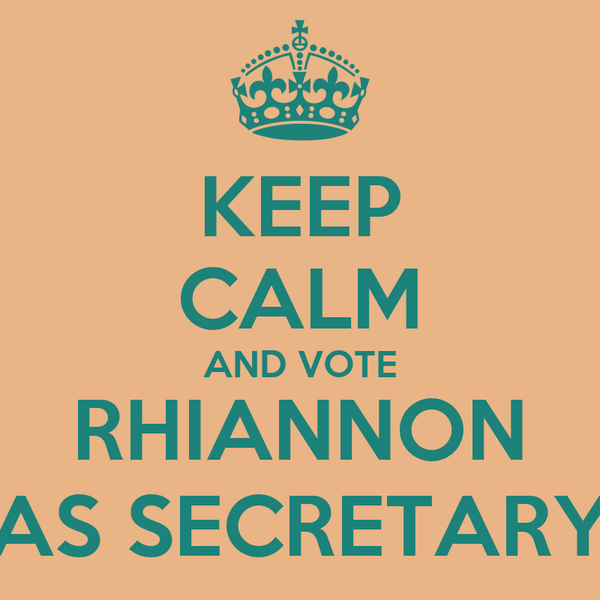 KEEP CALM AND VOTE RHIANNON AS SECRETARY