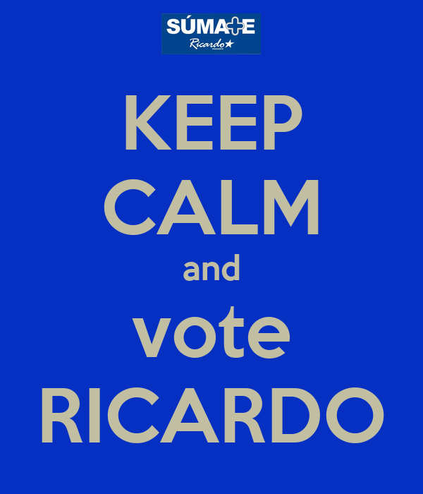 KEEP CALM and vote RICARDO