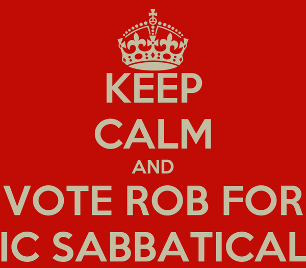 KEEP CALM AND VOTE ROB FOR ACADEMIC SABBATICAL OFFICER