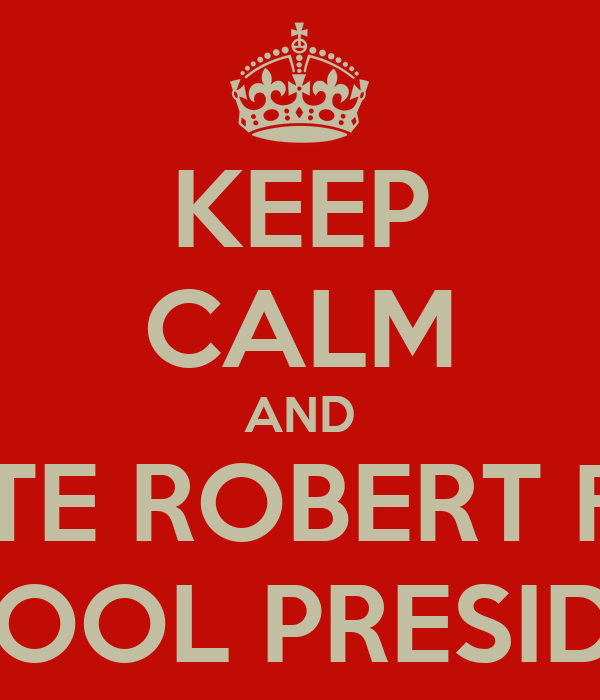 KEEP CALM AND VOTE ROBERT FOR SCHOOL PRESIDENT