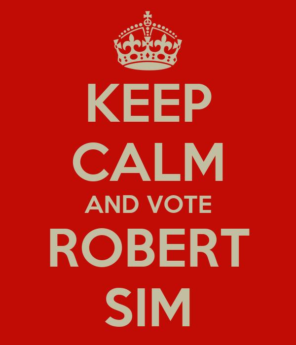 KEEP CALM AND VOTE ROBERT SIM