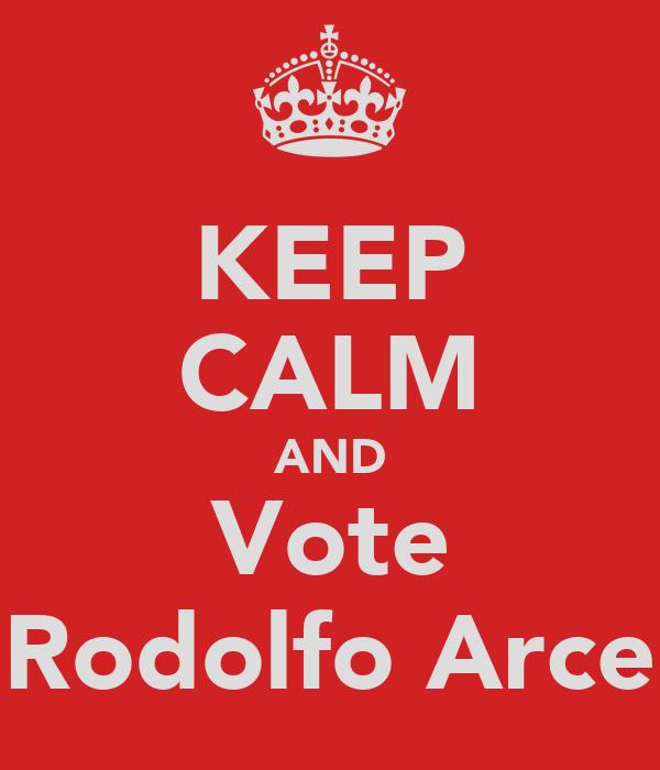 KEEP CALM AND Vote Rodolfo Arce