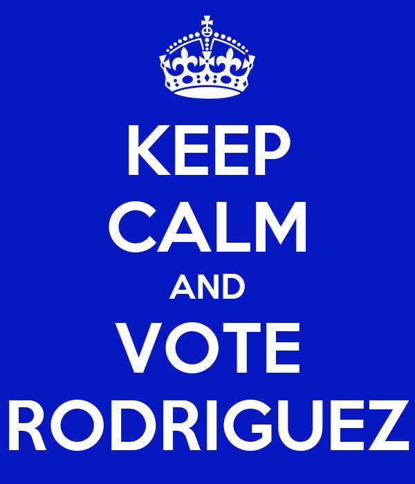 KEEP CALM AND VOTE RODRIGUEZ