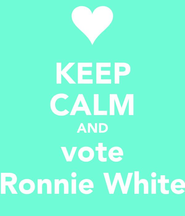 KEEP CALM AND vote Ronnie White