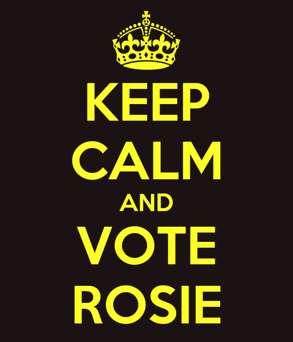 KEEP CALM AND VOTE ROSIE