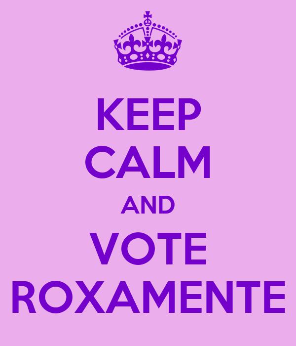 KEEP CALM AND VOTE ROXAMENTE