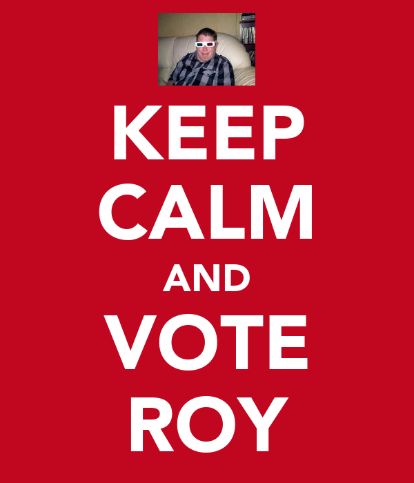 KEEP CALM AND VOTE ROY