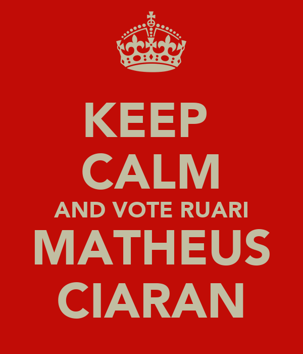 KEEP  CALM AND VOTE RUARI MATHEUS CIARAN