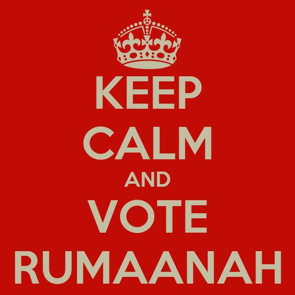 KEEP CALM AND VOTE RUMAANAH