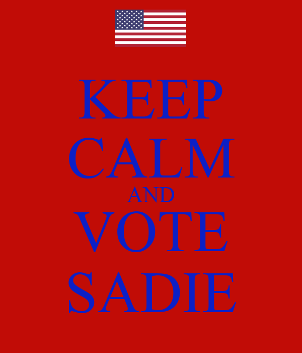 KEEP CALM AND VOTE SADIE