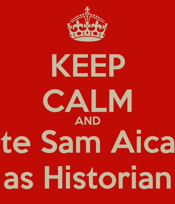 KEEP CALM AND Vote Sam Aicardi as Historian