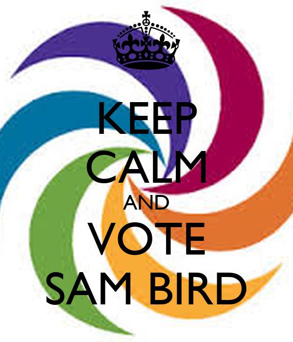 KEEP CALM AND VOTE SAM BIRD