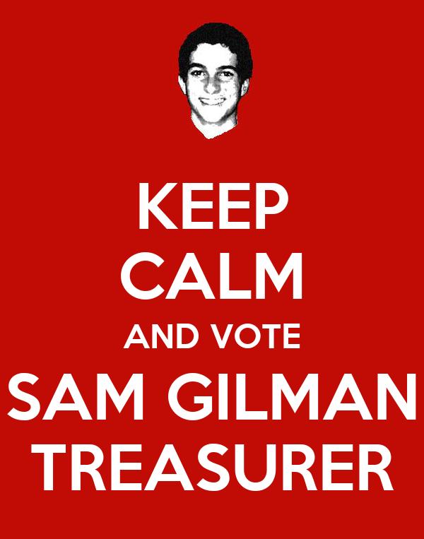 KEEP CALM AND VOTE SAM GILMAN TREASURER