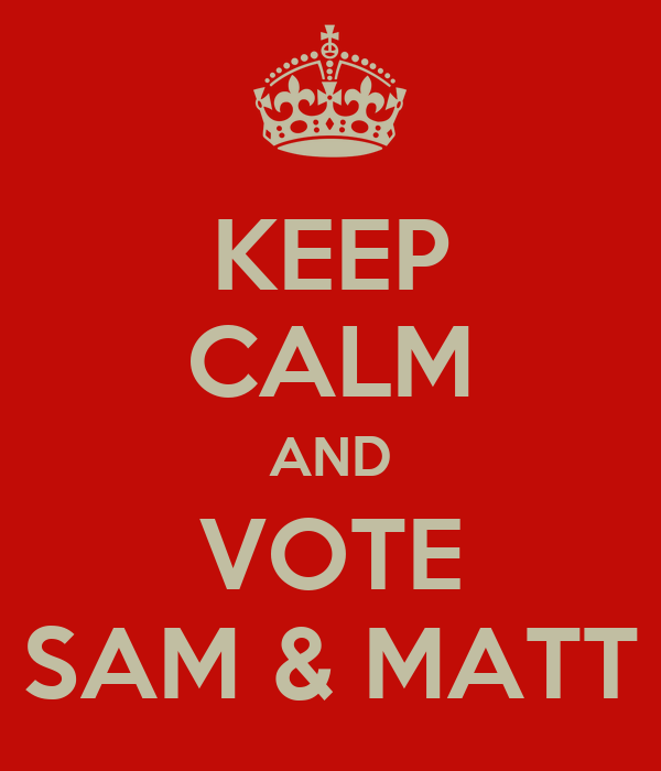 KEEP CALM AND VOTE SAM & MATT