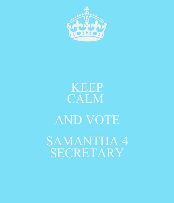 KEEP CALM  AND VOTE SAMANTHA 4 SECRETARY
