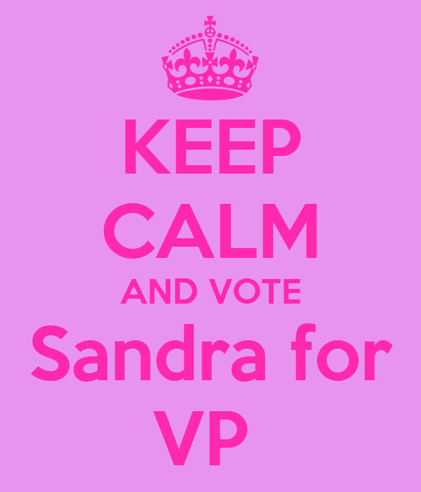 KEEP CALM AND VOTE Sandra for VP