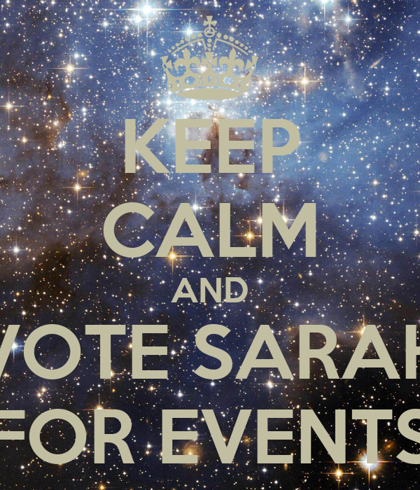 KEEP CALM AND VOTE SARAH FOR EVENTS