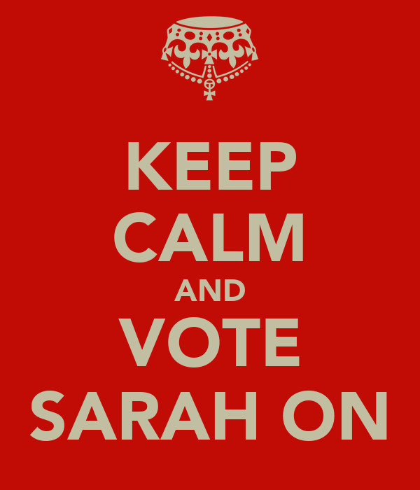 KEEP CALM AND VOTE SARAH ON