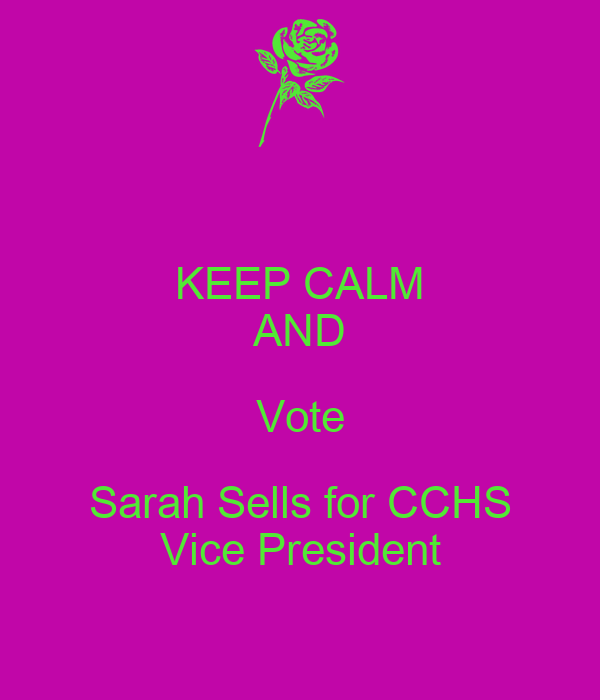 KEEP CALM AND Vote Sarah Sells for CCHS Vice President