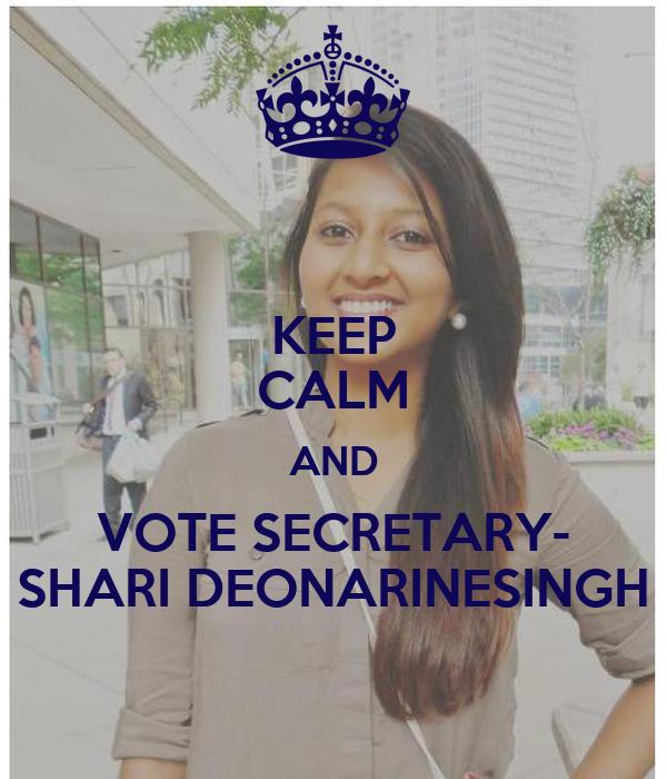KEEP CALM AND VOTE SECRETARY- SHARI DEONARINESINGH