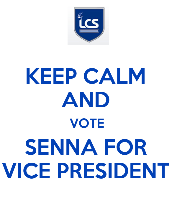 KEEP CALM  AND  VOTE  SENNA FOR  VICE PRESIDENT