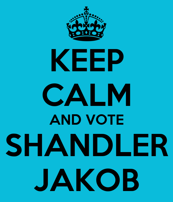 KEEP CALM AND VOTE SHANDLER JAKOB