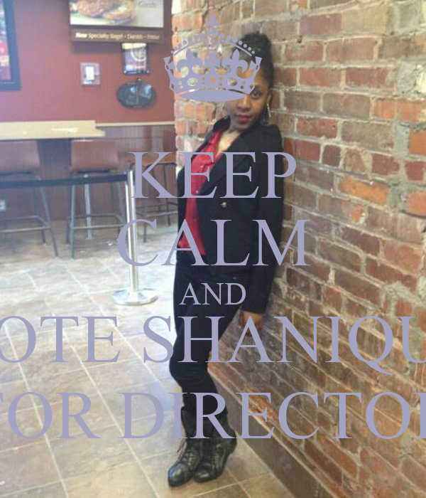 KEEP CALM AND VOTE SHANIQUE FOR DIRECTOR
