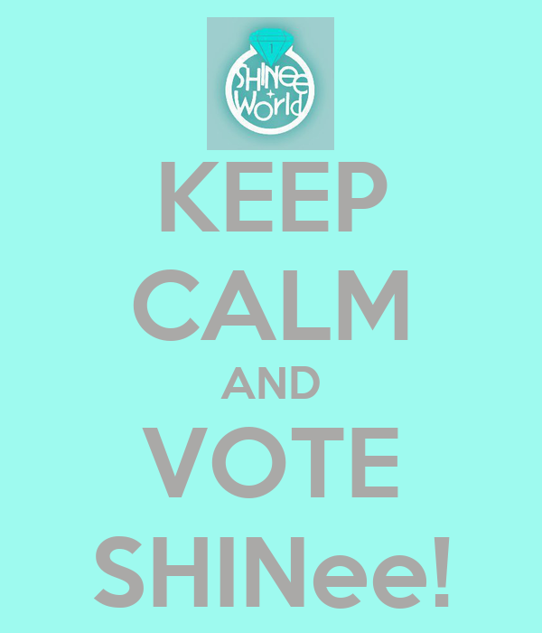KEEP CALM AND VOTE SHINee!