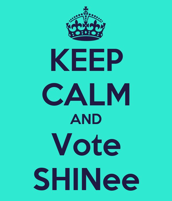 KEEP CALM AND Vote SHINee