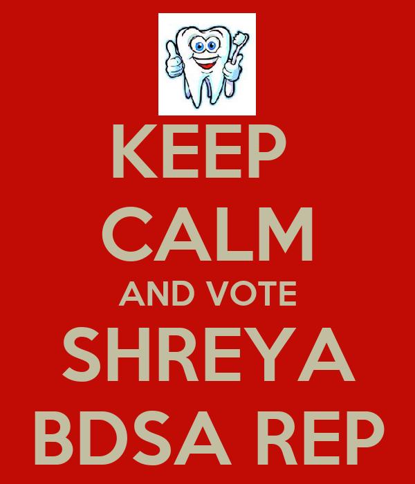 KEEP  CALM AND VOTE SHREYA BDSA REP