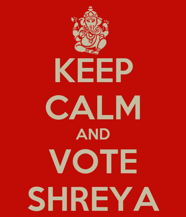 KEEP CALM AND VOTE SHREYA