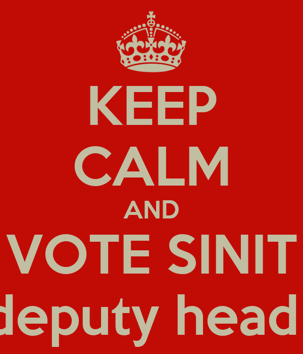 KEEP CALM AND VOTE SINIT for deputy head girl!