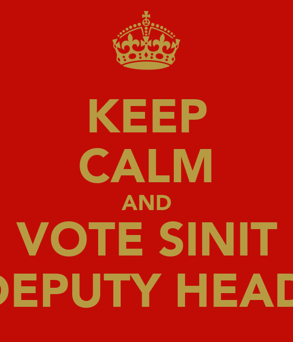 KEEP CALM AND VOTE SINIT FOR DEPUTY HEAD GIRL