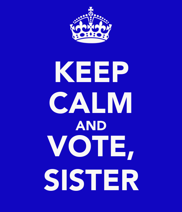 KEEP CALM AND VOTE, SISTER